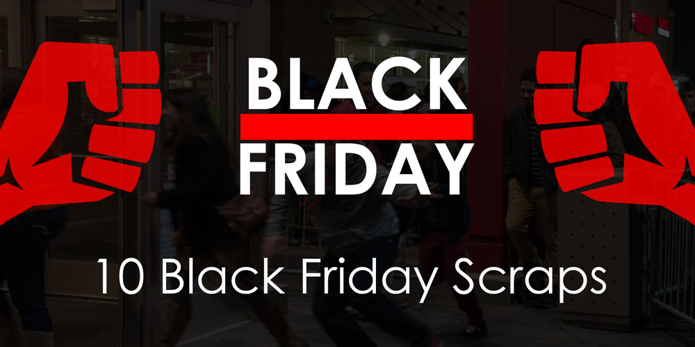 10 Black Friday Scraps That Will Put You Off It Forever