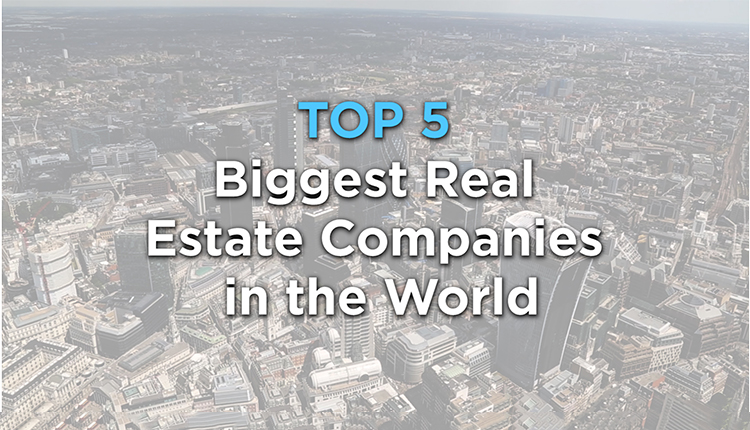 The Top 5 Biggest Real Estate Companies in the World